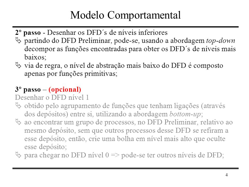 4 Modelo Comportamental 2º passo - Desenhar os DFD´s de níveis inferiores  partindo do DFD Preliminar, pode-se, usando a abordagem top-down decompor