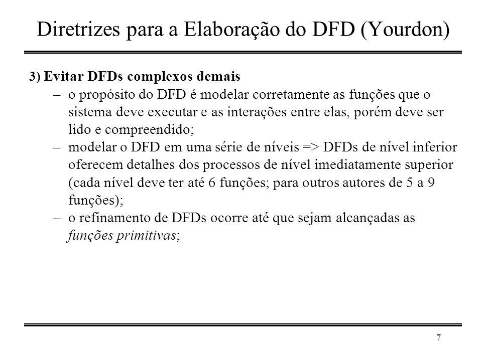 7 Diretrizes para a Elaboração do DFD (Yourdon) 3) Evitar DFDs complexos demais –o propósito do DFD é modelar corretamente as funções que o sistema de