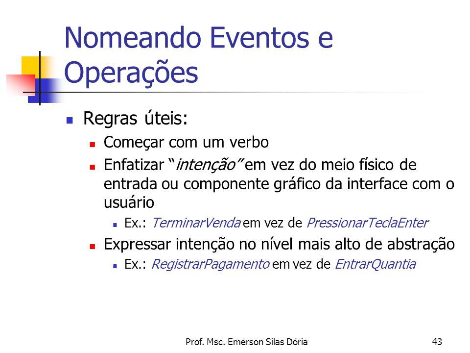 """Prof. Msc. Emerson Silas Dória43 Nomeando Eventos e Operações Regras úteis: Começar com um verbo Enfatizar """"intenção"""" em vez do meio físico de entrada"""