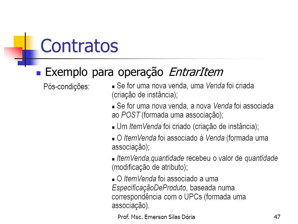 Prof. Msc. Emerson Silas Dória47 Contratos Exemplo para operação EntrarItem Pós-condições: n Se for uma nova venda, uma Venda foi criada (criação de i