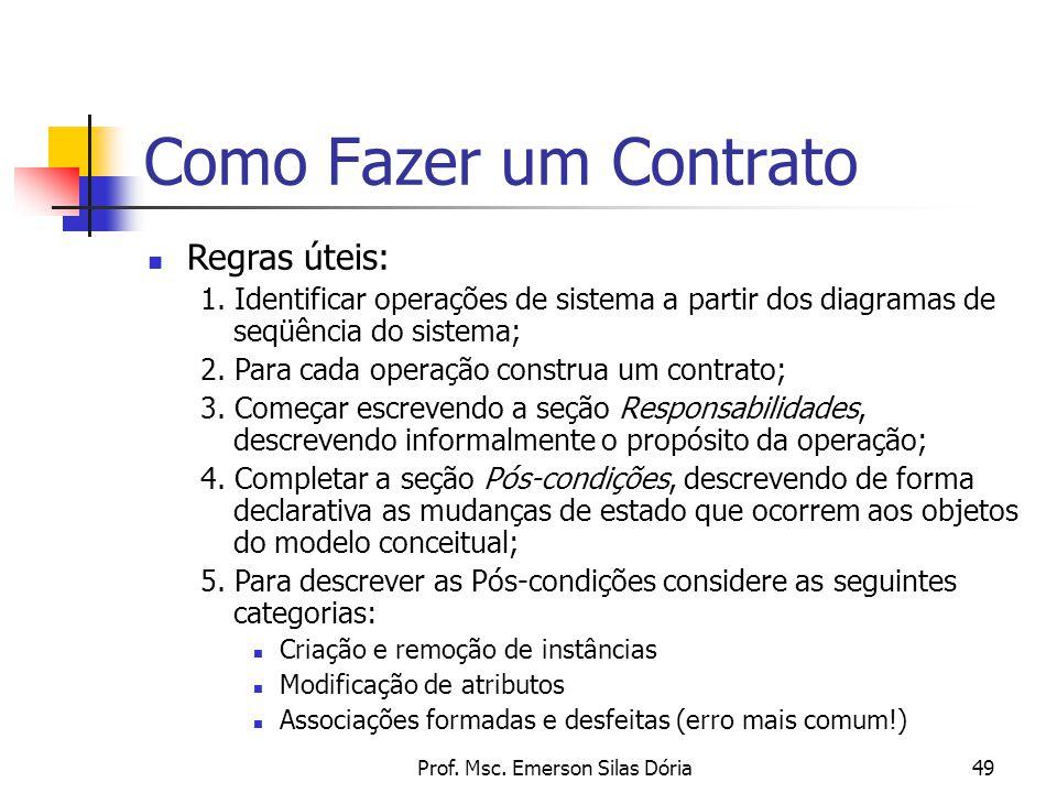Prof. Msc. Emerson Silas Dória49 Como Fazer um Contrato Regras úteis: 1. Identificar operações de sistema a partir dos diagramas de seqüência do siste