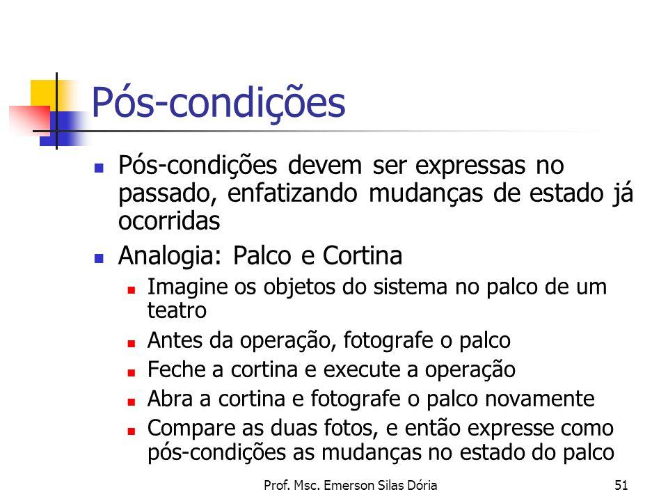 Prof. Msc. Emerson Silas Dória51 Pós-condições Pós-condições devem ser expressas no passado, enfatizando mudanças de estado já ocorridas Analogia: Pal