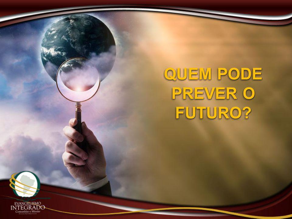 QUEM PODE PREVER O FUTURO?