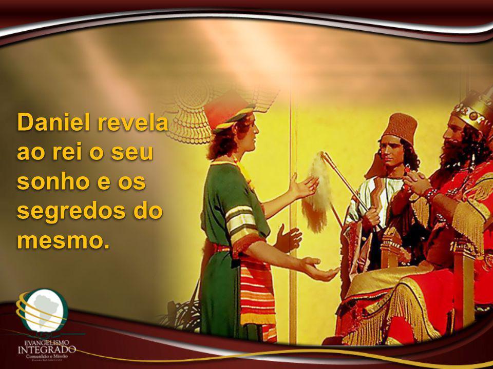 Daniel revela ao rei o seu sonho e os segredos do mesmo.