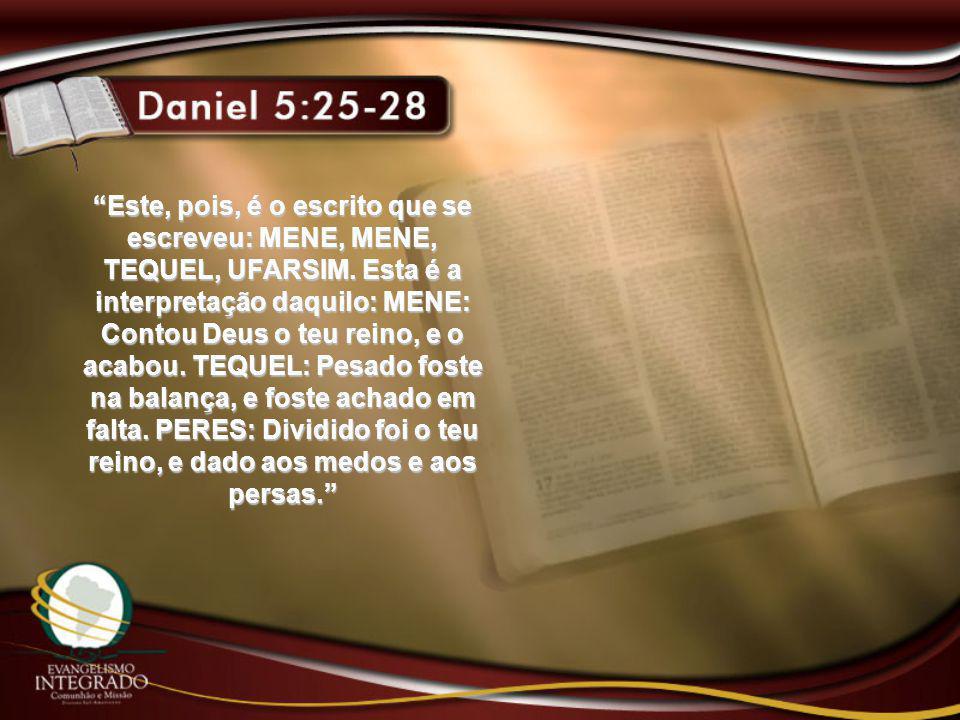 """""""Este, pois, é o escrito que se escreveu: MENE, MENE, TEQUEL, UFARSIM. Esta é a interpretação daquilo: MENE: Contou Deus o teu reino, e o acabou. TEQU"""