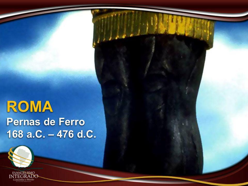 ROMA Pernas de Ferro 168 a.C. – 476 d.C. ROMA Pernas de Ferro 168 a.C. – 476 d.C.
