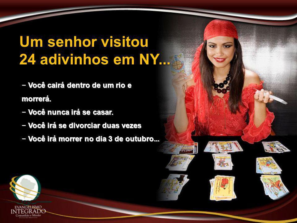 Um senhor visitou 24 adivinhos em NY... − Você cairá dentro de um rio e morrerá. − Você nunca irá se casar. − Você irá se divorciar duas vezes − Você