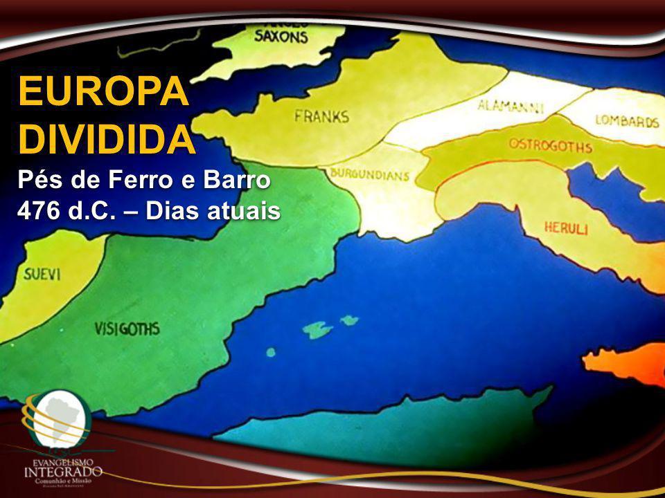 EUROPA DIVIDIDA Pés de Ferro e Barro 476 d.C. – Dias atuais EUROPA DIVIDIDA Pés de Ferro e Barro 476 d.C. – Dias atuais