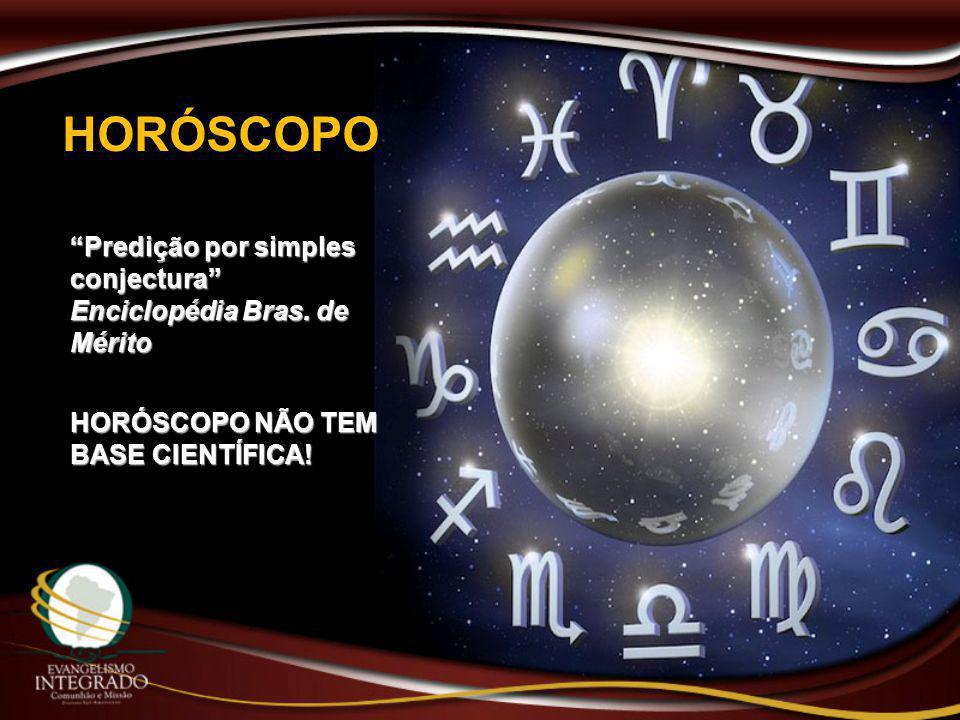 """HORÓSCOPOHORÓSCOPO """"Predição por simples conjectura"""" Enciclopédia Bras. de Mérito HORÓSCOPO NÃO TEM BASE CIENTÍFICA!"""