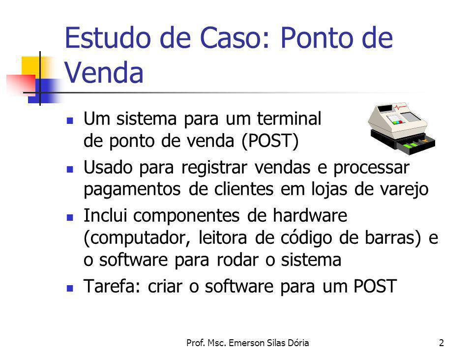 Prof. Msc. Emerson Silas Dória2 Um sistema para um terminal de ponto de venda (POST) Usado para registrar vendas e processar pagamentos de clientes em