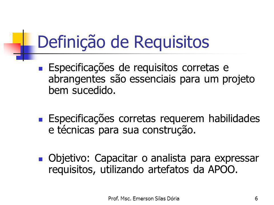 Prof. Msc. Emerson Silas Dória6 Definição de Requisitos Especificações de requisitos corretas e abrangentes são essenciais para um projeto bem sucedid