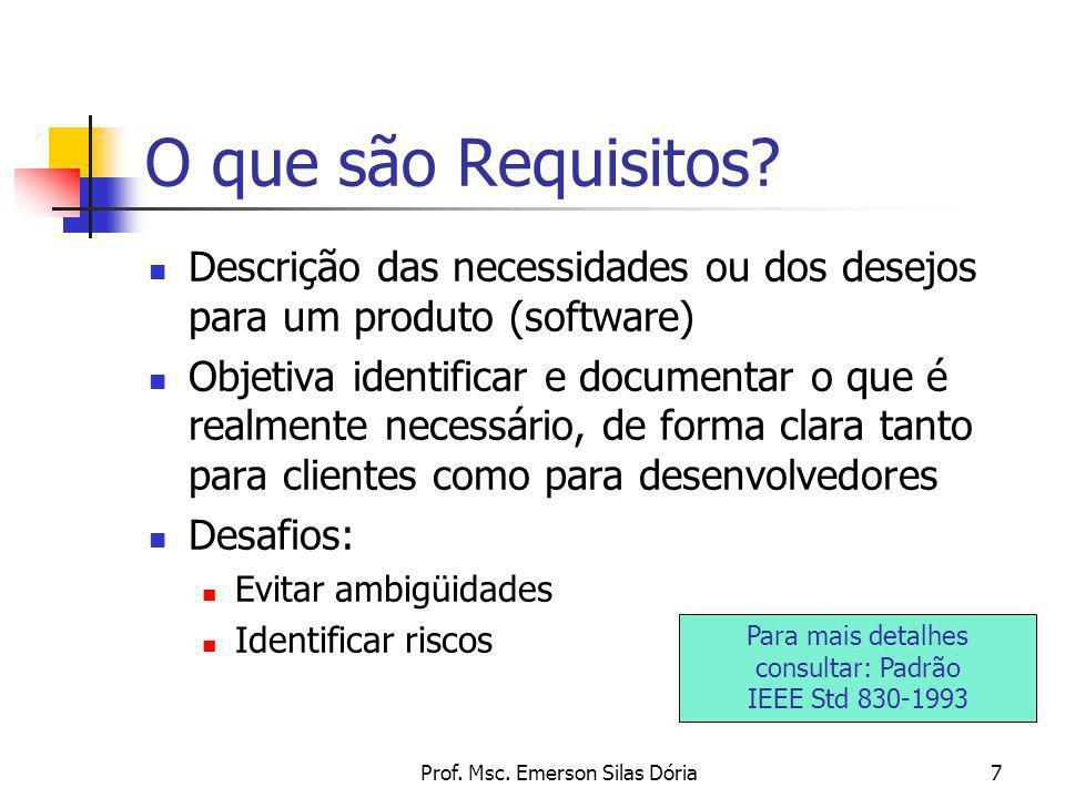 Prof. Msc. Emerson Silas Dória7 O que são Requisitos? Descrição das necessidades ou dos desejos para um produto (software) Objetiva identificar e docu