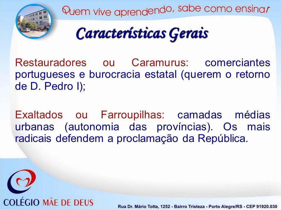 Restauradores ou Caramurus: comerciantes portugueses e burocracia estatal (querem o retorno de D. Pedro I); Exaltados ou Farroupilhas: camadas médias