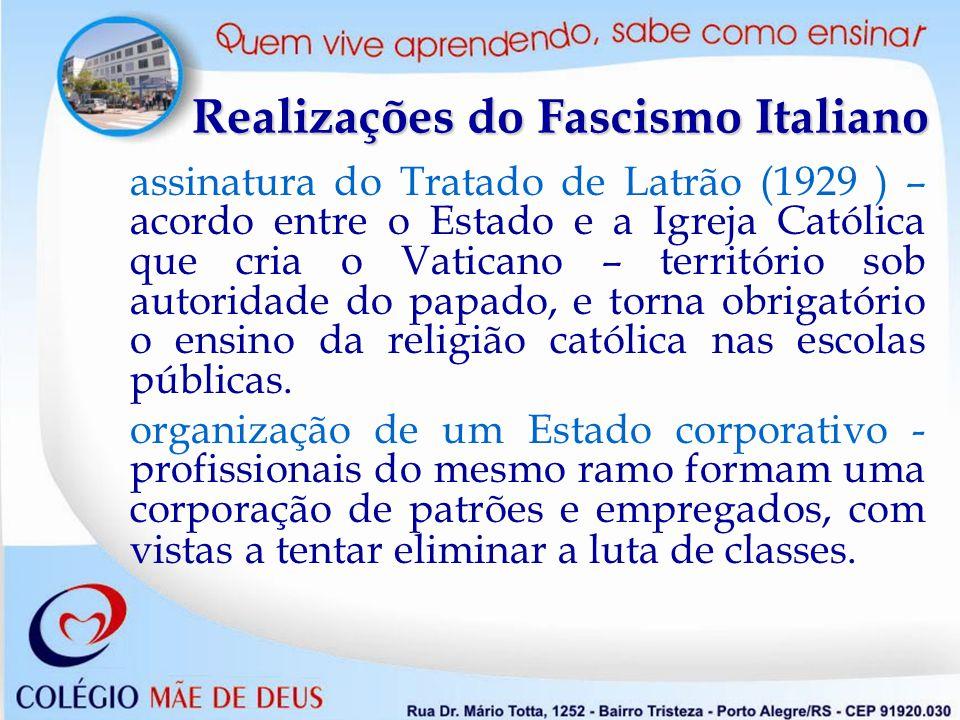 Realizações do Fascismo Italiano Estado Fascista: passa a ser o mediador da questão social (capital x trabalho), proibindo as greves e criando uma legislação trabalhista.