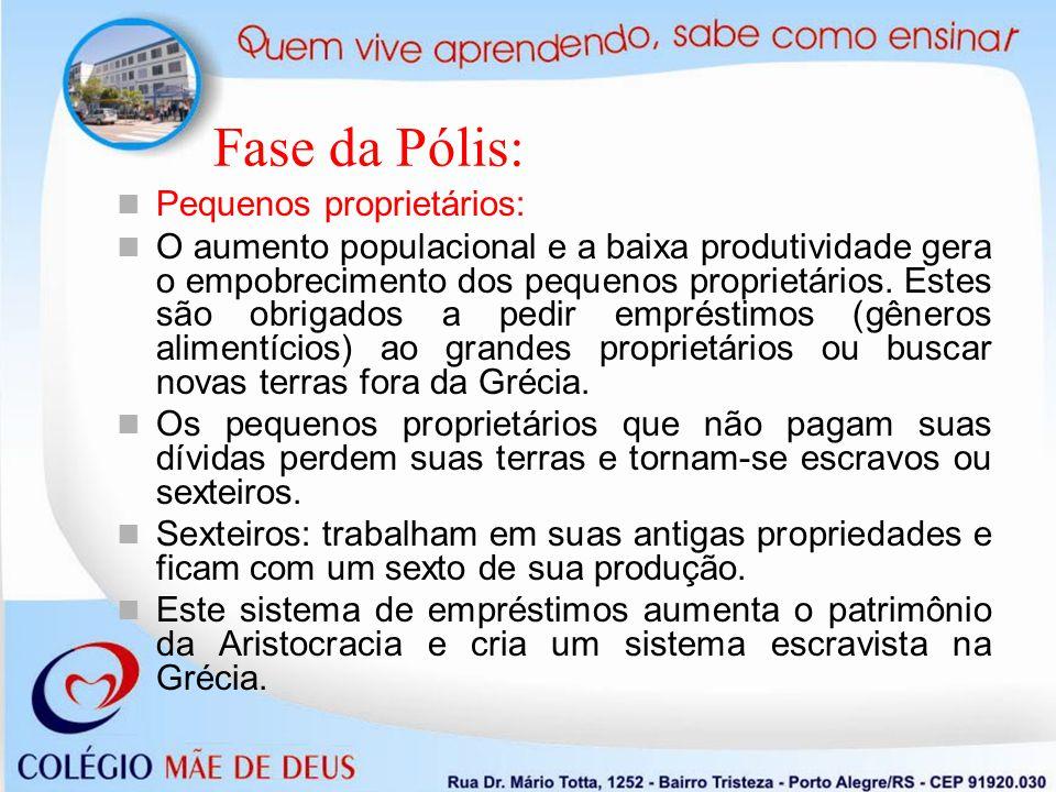 Fase da Pólis: Colonização Grega (séc.VIII a.C): Possui um caráter basicamente agrícola.