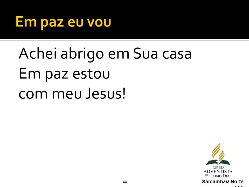 Achei abrigo em Sua casa Em paz estou com meu Jesus! Samambaia Norte 606