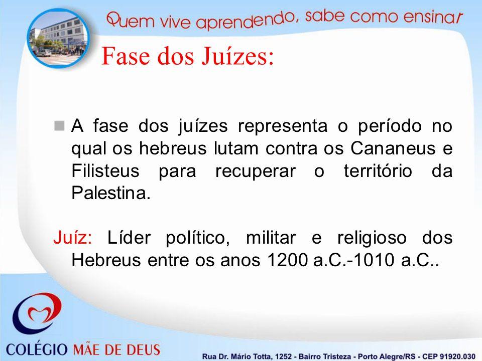 Fase dos Juízes: A fase dos juízes representa o período no qual os hebreus lutam contra os Cananeus e Filisteus para recuperar o território da Palestina.