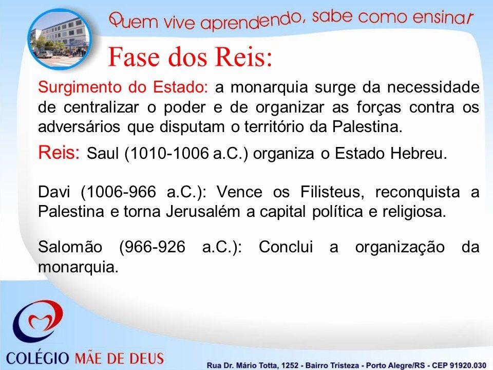 Fase dos Reis: Surgimento do Estado: a monarquia surge da necessidade de centralizar o poder e de organizar as forças contra os adversários que disputam o território da Palestina.