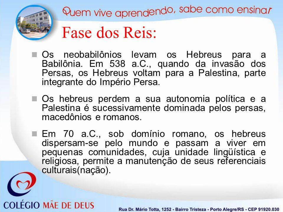 Os neobabilônios levam os Hebreus para a Babilônia. Em 538 a.C., quando da invasão dos Persas, os Hebreus voltam para a Palestina, parte integrante do