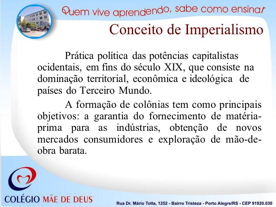Conceito de Imperialismo Prática política das potências capitalistas ocidentais, em fins do século XIX, que consiste na dominação territorial, econômi