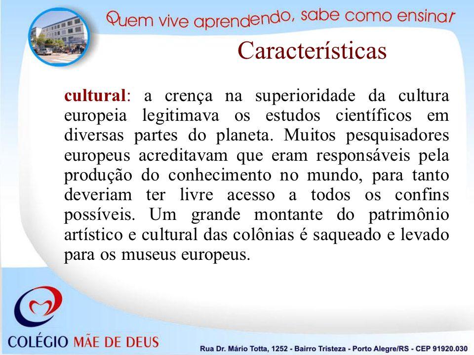 cultural: a crença na superioridade da cultura europeia legitimava os estudos científicos em diversas partes do planeta. Muitos pesquisadores europeus