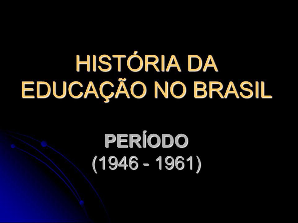 Contexto Histórico da Educação Brasileira - 1946 A nova Constituição determina a obrigatoriedade de se cumprir o ensino primário e dá competência à União para legislar sobre as diretrizes e bases da educação nacional.