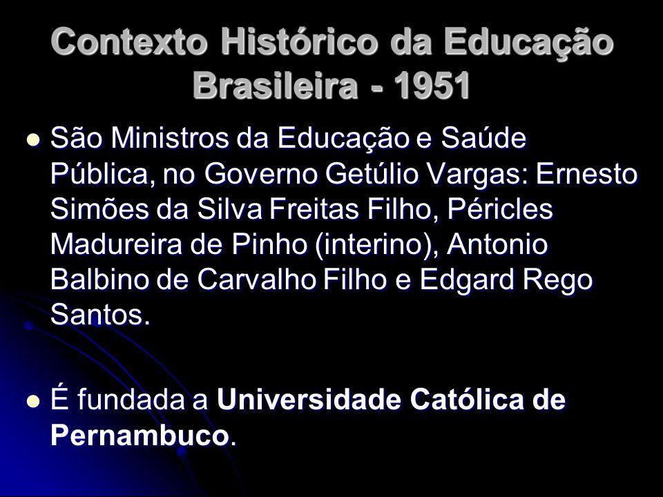 Contexto Histórico da Educação Brasileira - 1951 São Ministros da Educação e Saúde Pública, no Governo Getúlio Vargas: Ernesto Simões da Silva Freitas