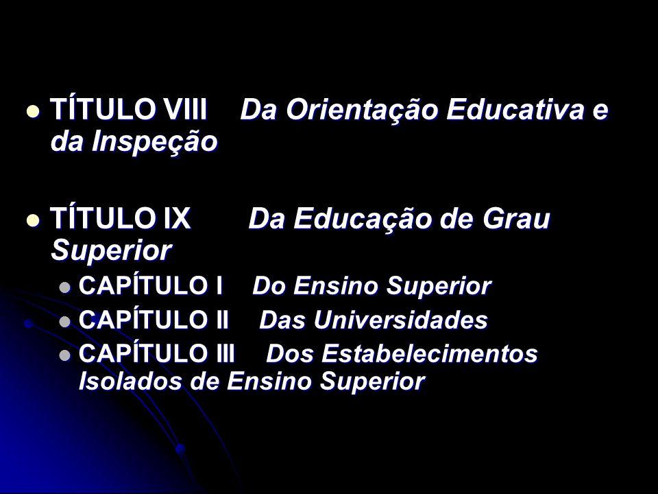 TÍTULO VIII Da Orientação Educativa e da Inspeção TÍTULO VIII Da Orientação Educativa e da Inspeção TÍTULO IX Da Educação de Grau Superior TÍTULO IX D