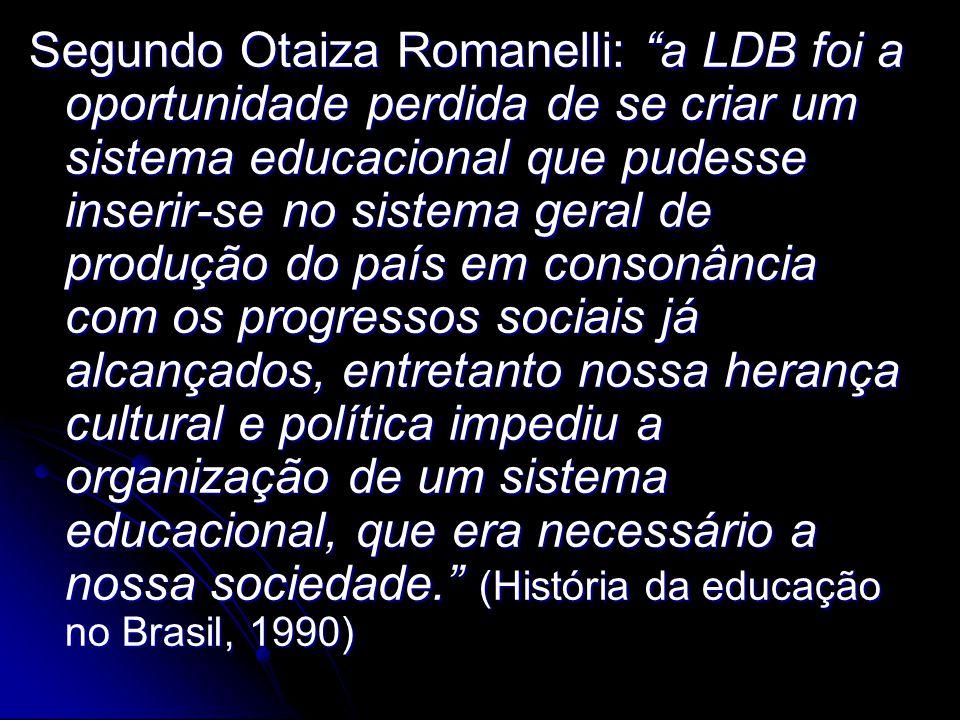 """Segundo Otaiza Romanelli: """"a LDB foi a oportunidade perdida de se criar um sistema educacional que pudesse inserir-se no sistema geral de produção do"""