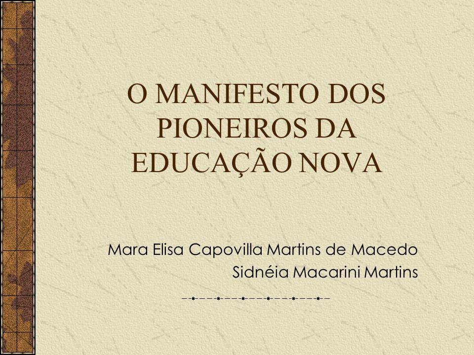 O MANIFESTO DOS PIONEIROS DA EDUCAÇÃO NOVA Mara Elisa Capovilla Martins de Macedo Sidnéia Macarini Martins
