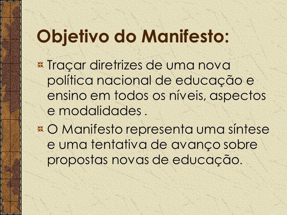 Objetivo do Manifesto: Traçar diretrizes de uma nova política nacional de educação e ensino em todos os níveis, aspectos e modalidades. O Manifesto re