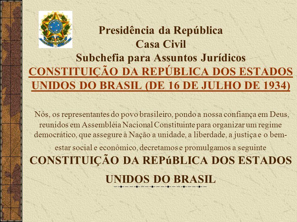 Presidência da República Casa Civil Subchefia para Assuntos Jurídicos CONSTITUIÇÃO DA REPÚBLICA DOS ESTADOS UNIDOS DO BRASIL (DE 16 DE JULHO DE 1934)