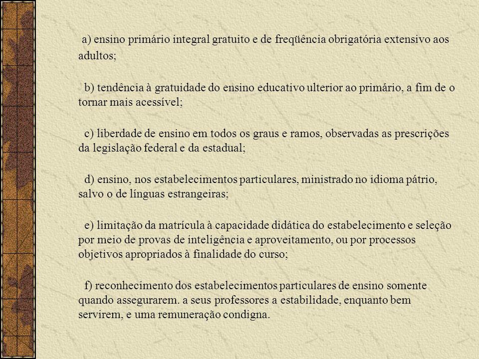 a) ensino primário integral gratuito e de freqüência obrigatória extensivo aos adultos; b) tendência à gratuidade do ensino educativo ulterior ao prim