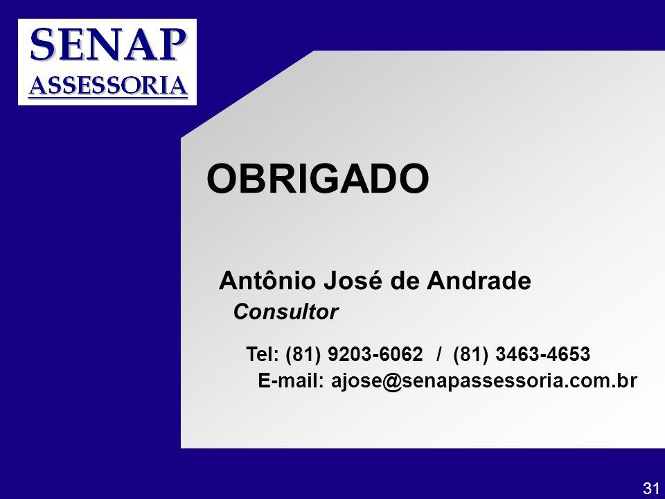 OBRIGADO Antônio José de Andrade Consultor Tel: (81) 9203-6062 / (81) 3463-4653 E-mail: ajose@senapassessoria.com.br 31