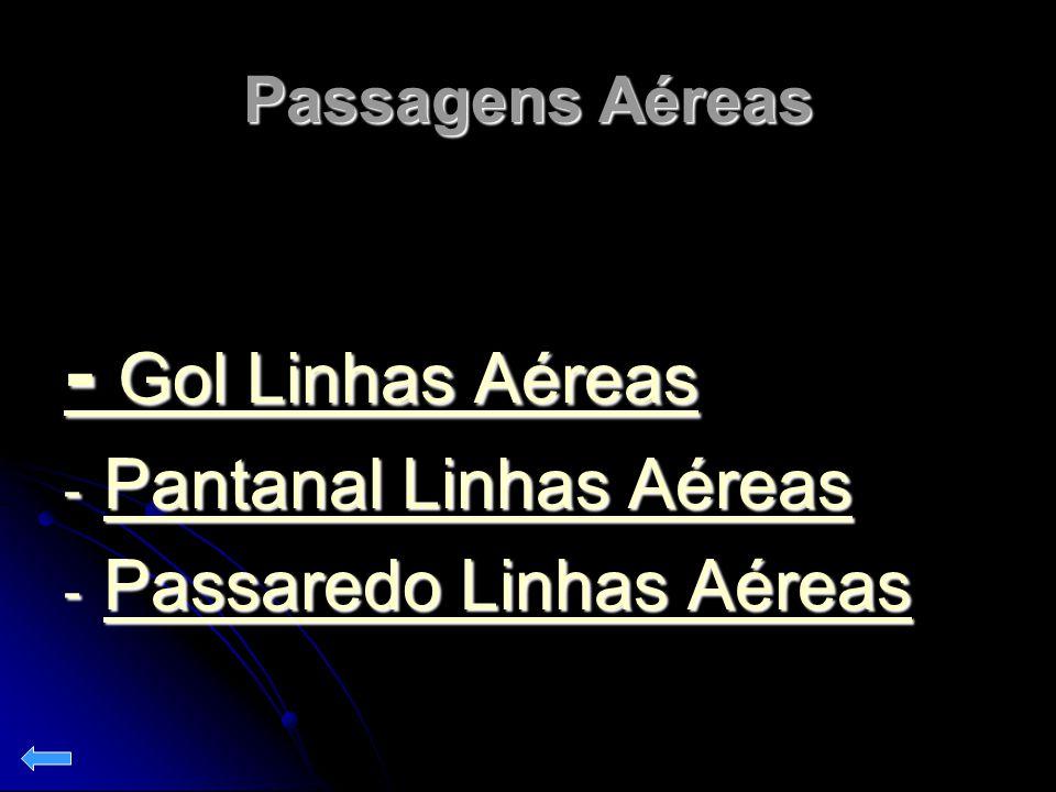 Passagens Aéreas - Gol Linhas Aéreas - Gol Linhas Aéreas - Pantanal Linhas Aéreas Pantanal Linhas Aéreas Pantanal Linhas Aéreas - Passaredo Linhas Aér