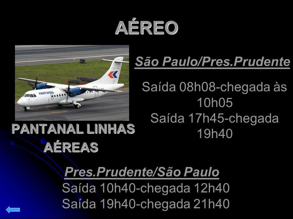 AÉREO PANTANAL LINHAS AÉREAS AÉREAS São Paulo/Pres.Prudente Saída 08h08-chegada às 10h05 Saída 17h45-chegada 19h40 Saída 10h40-chegada 12h40 Saída 19h