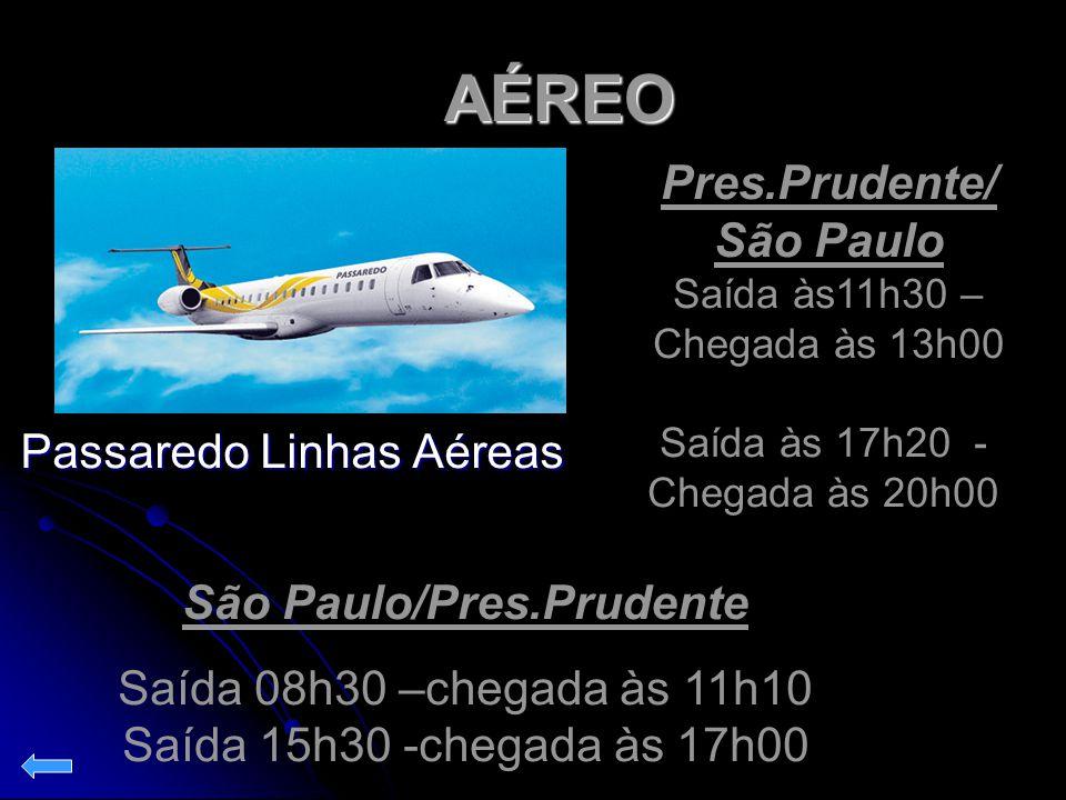 AÉREO Passaredo Linhas Aéreas Passaredo Linhas Aéreas São Paulo/Pres.Prudente Saída 08h30 –chegada às 11h10 Saída 15h30 -chegada às 17h00 Pres.Prudent
