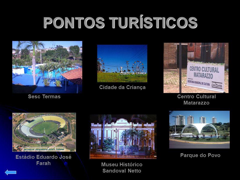 PONTOS TURÍSTICOS Sesc Termas Cidade da Criança Centro Cultural Matarazzo Parque do Povo Museu Histórico Sandoval Netto Estádio Eduardo José Farah