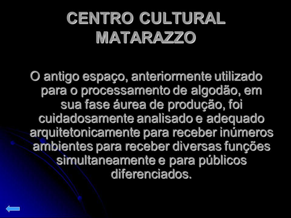 CENTRO CULTURAL MATARAZZO O antigo espaço, anteriormente utilizado para o processamento de algodão, em sua fase áurea de produção, foi cuidadosamente