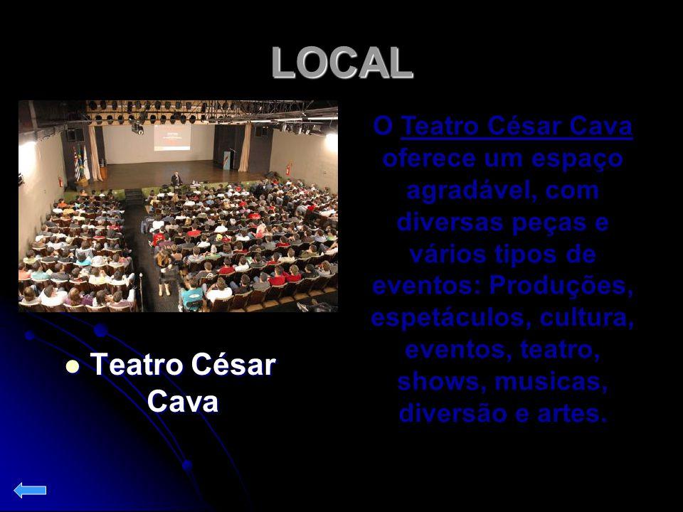 LOCAL Teatro César Cava Teatro César Cava O Teatro César Cava oferece um espaço agradável, com diversas peças e vários tipos de eventos: Produções, es
