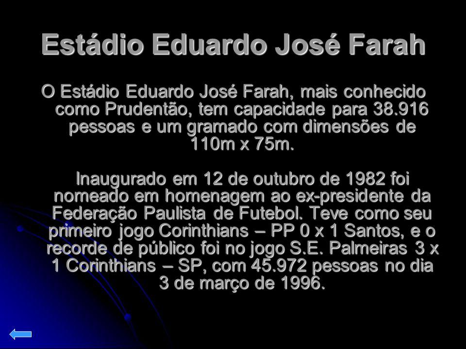 Estádio Eduardo José Farah O Estádio Eduardo José Farah, mais conhecido como Prudentão, tem capacidade para 38.916 pessoas e um gramado com dimensões