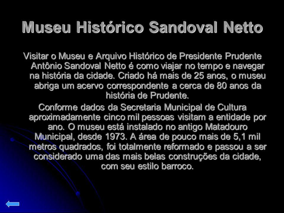 Museu Histórico Sandoval Netto Visitar o Museu e Arquivo Histórico de Presidente Prudente Antônio Sandoval Netto é como viajar no tempo e navegar na h