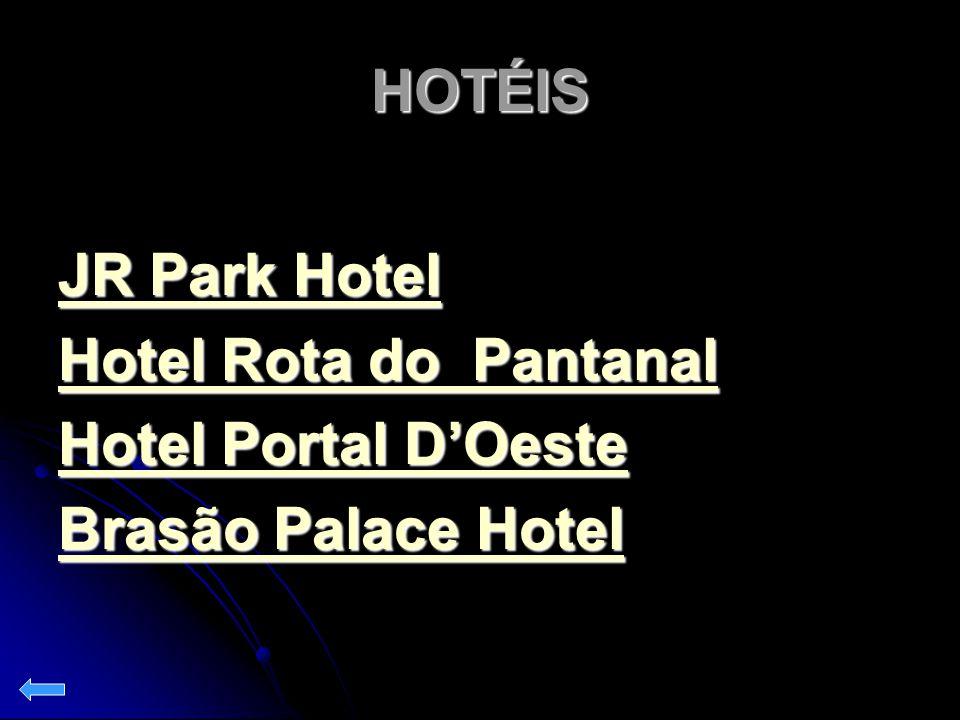 HOTÉIS JR Park Hotel JR Park Hotel Rota do Pantanal Hotel Rota do Pantanal Hotel Portal D'Oeste Hotel Portal D'Oeste Brasão Palace Hotel Brasão Palace
