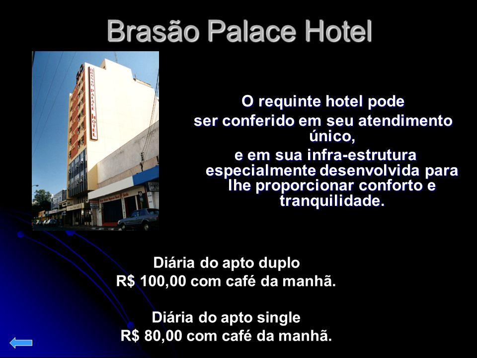 Brasão Palace Hotel O requinte hotel pode ser conferido em seu atendimento único, e em sua infra-estrutura especialmente desenvolvida para lhe proporc