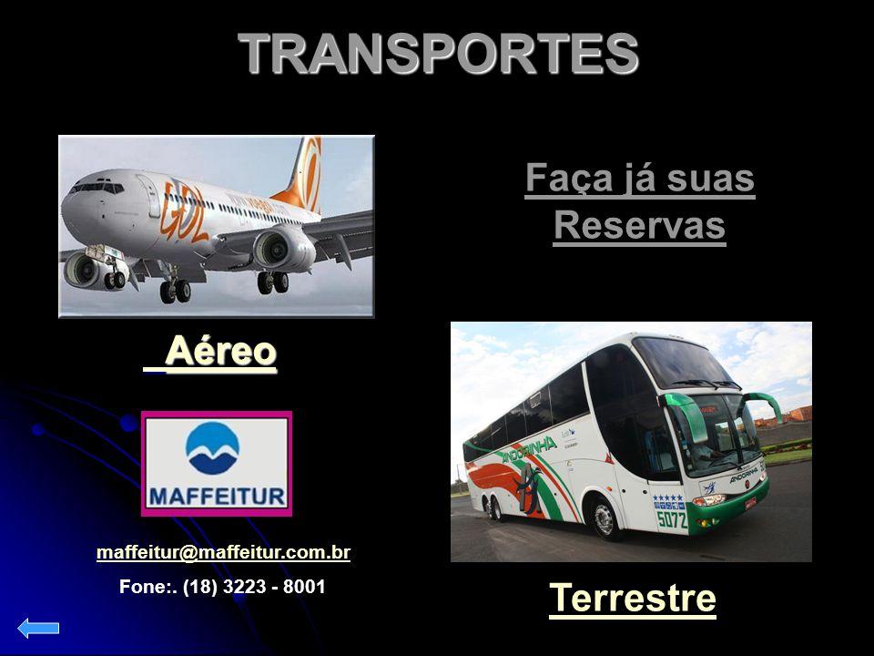 TRANSPORTES Aéreo Aéreo Terrestre Faça já suas Reservas maffeitur@maffeitur.com.br Fone:. (18) 3223 - 8001