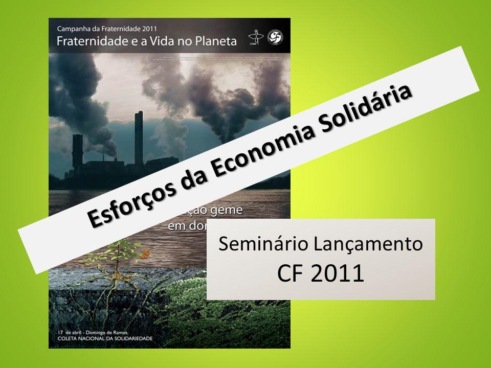 Seminário Lançamento CF 2011 Esforços da Economia Solidária Esforços da Economia Solidária