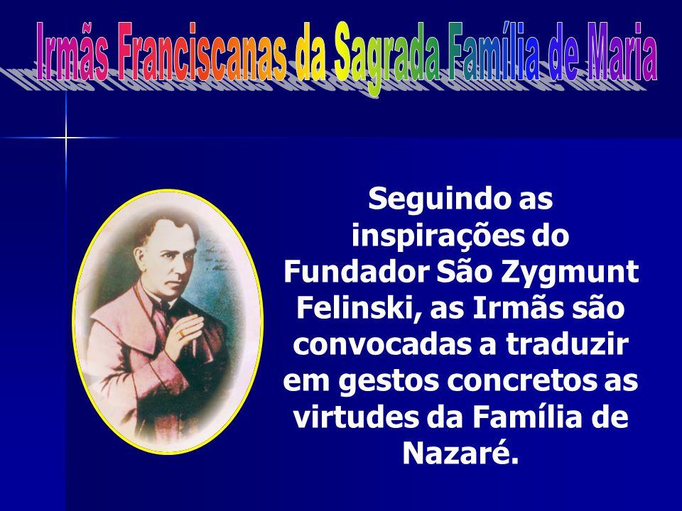 Seguindo as inspirações do Fundador São Zygmunt Felinski, as Irmãs são convocadas a traduzir em gestos concretos as virtudes da Família de Nazaré.