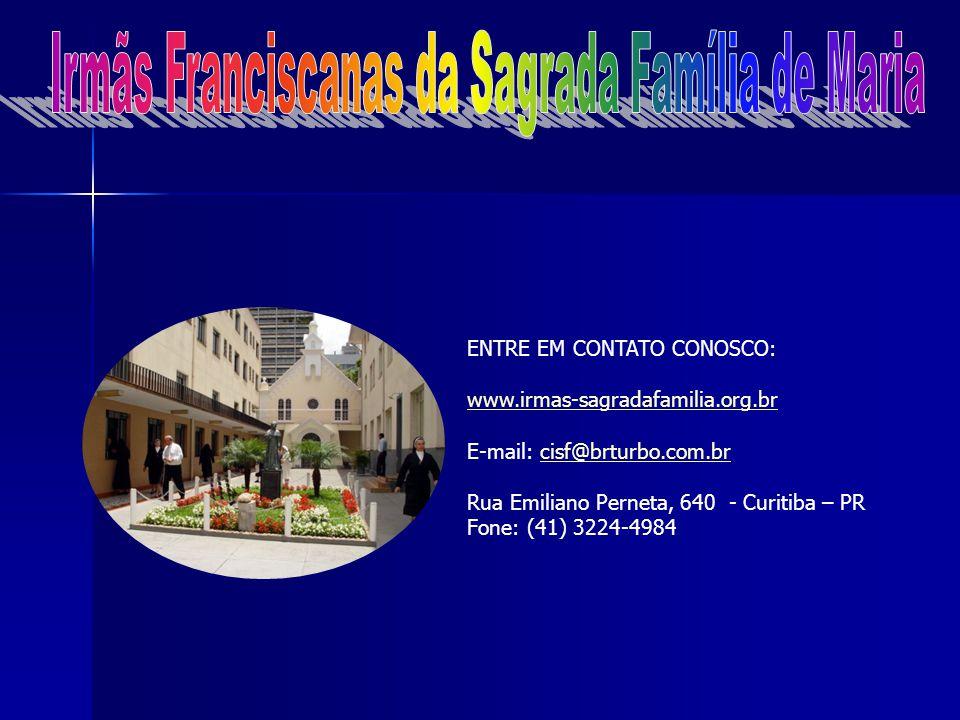 ENTRE EM CONTATO CONOSCO: www.irmas-sagradafamilia.org.br E-mail: cisf@brturbo.com.brcisf@brturbo.com.br Rua Emiliano Perneta, 640 - Curitiba – PR Fone: (41) 3224-4984