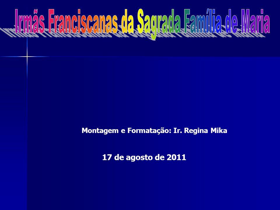 Montagem e Formatação: Ir. Regina Mika 17 de agosto de 2011
