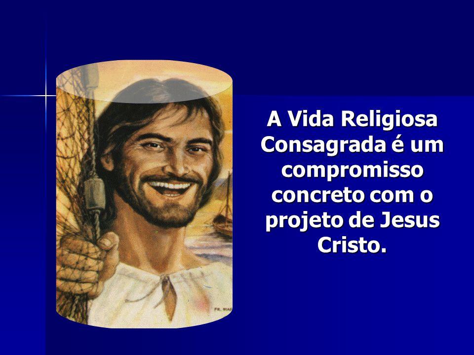 A Vida Religiosa Consagrada é um compromisso concreto com o projeto de Jesus Cristo.